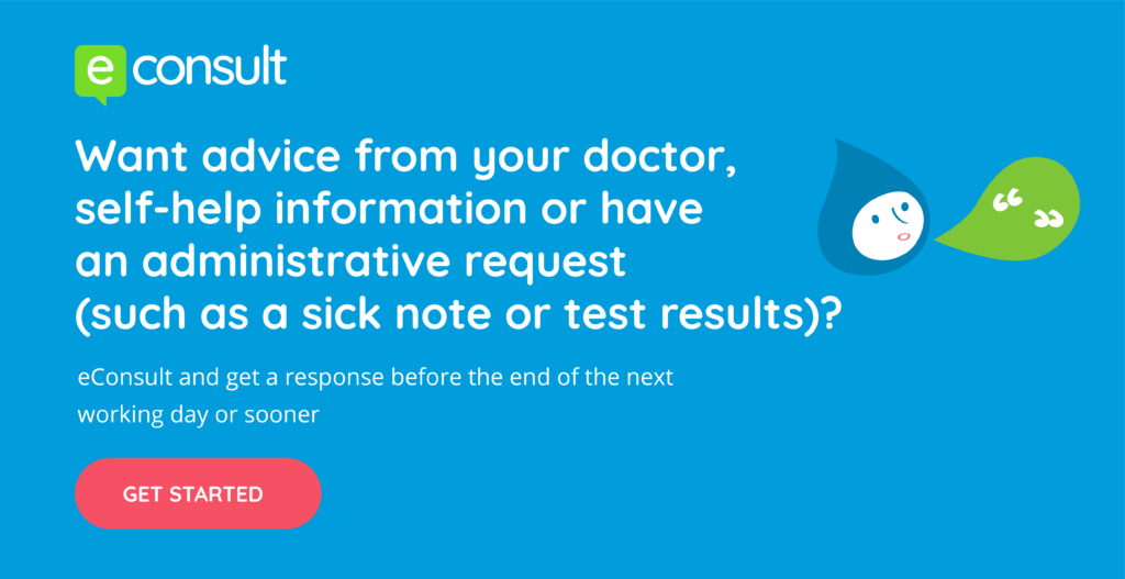 eConsult. Want advice from your doctor, self help information or have an administrative request such as a sick note or test result. eConsult and get a response before the end of the next working day or sooner. Get started.